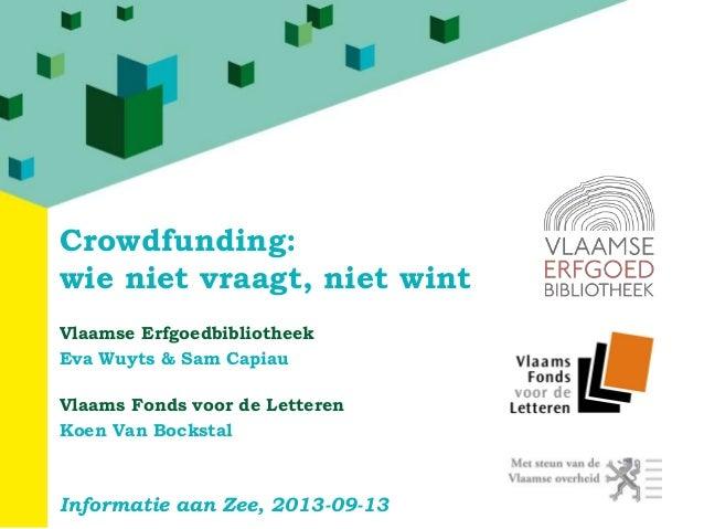 Crowdfunding: wie niet vraagt, niet wint Vlaamse Erfgoedbibliotheek Eva Wuyts & Sam Capiau Vlaams Fonds voor de Letteren K...