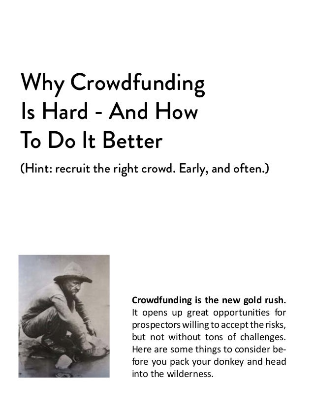 Why CrowdfundingIs Hard - And HowTo Do It Better(Hint: recruit the right crowd. Early, and often.)                      Cr...
