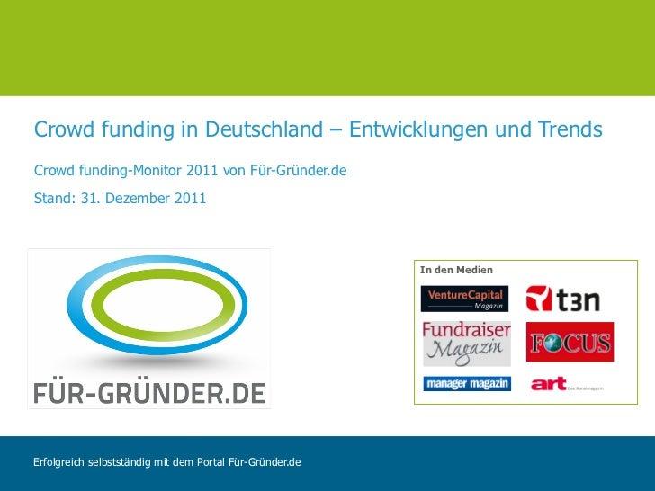 Crowd funding in Deutschland – Entwicklungen und TrendsCrowd funding-Monitor 2011 von Für-Gründer.deStand: 31. Dezember 20...