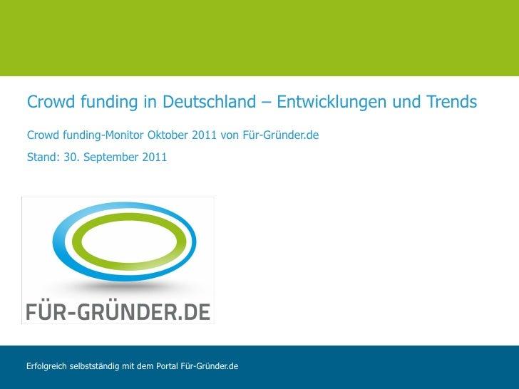Crowd funding in Deutschland – Entwicklungen und TrendsCrowd funding-Monitor Oktober 2011 von Für-Gründer.deStand: 30. Sep...