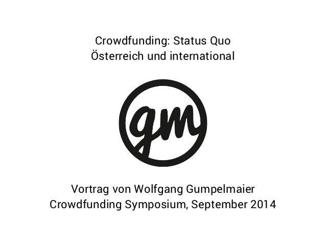 Crowdfunding: Status Quo  Österreich und international  Vortrag von Wolfgang Gumpelmaier  Crowdfunding Symposium, Septembe...