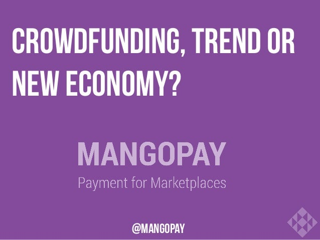 CROWDFUNDING, TREND or NEW ECONOMY?  @mangopay
