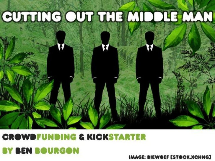Cutting Out the Middle Man: Crowdfunding and Kickstarter
