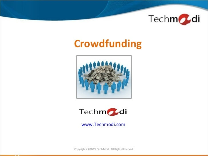 Crowdfunding      www.Techmodi.comCopyrights ©2009. Tech Modi. All Rights Reserved.