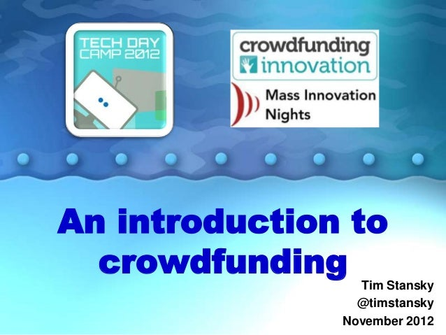 An introduction to  crowdfunding   Tim Stansky                 @timstansky               November 2012