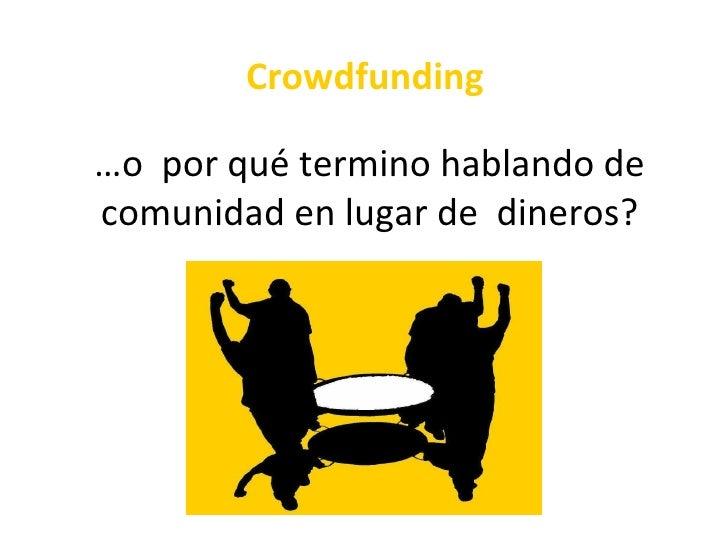 Crowdfunding…o por qué termino hablando decomunidad en lugar de dineros?