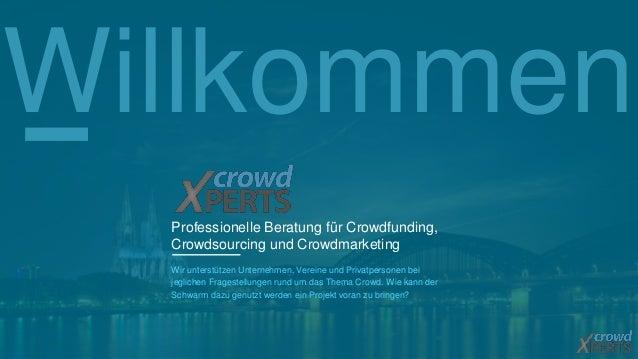 Willkommen  Professionelle Beratung für Crowdfunding,  Crowdsourcing und Crowdmarketing  Wir unterstützen Unternehmen, Ver...