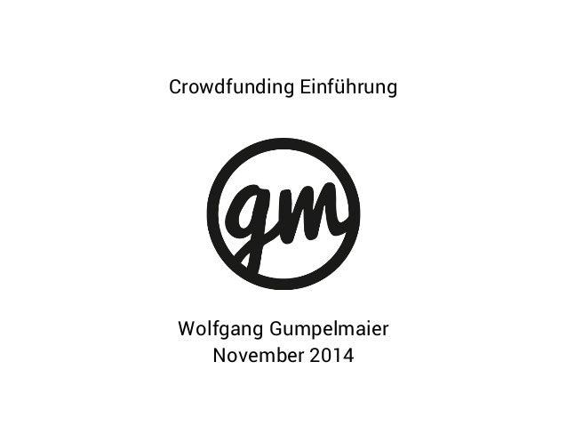 Crowdfunding Einführung  Wolfgang Gumpelmaier  November 2014