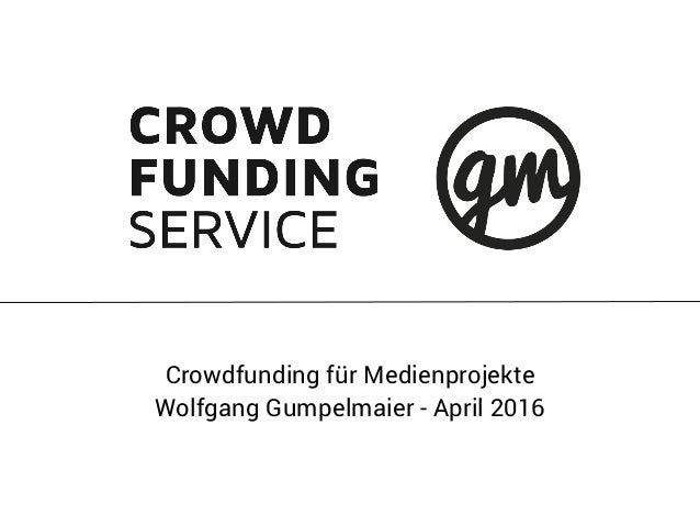 Crowdfunding für Medienprojekte Wolfgang Gumpelmaier - April 2016