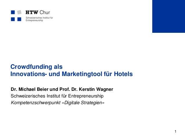 1 Crowdfunding als Innovations- und Marketingtool für Hotels Dr. Michael Beier und Prof. Dr. Kerstin Wagner Schweizerische...
