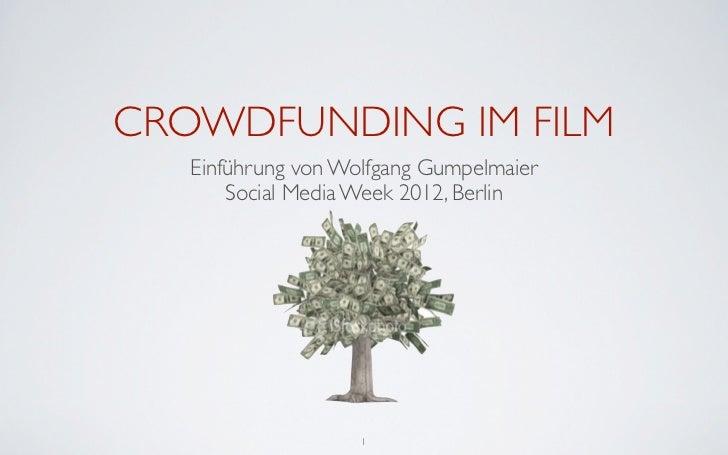 CROWDFUNDING IM FILM   Einführung von Wolfgang Gumpelmaier       Social Media Week 2012, Berlin                    1