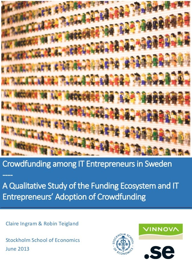 Crowdfunding in Sweden Ι Ingram & Teigland Ι June 2013 1 Crowdfunding among IT Entrepreneurs in Sweden ---- A Qualitative ...