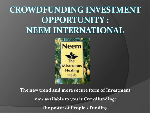 The new trend and more secure form of Investment now available to you is Crowdfunding: The power of People's Funding.