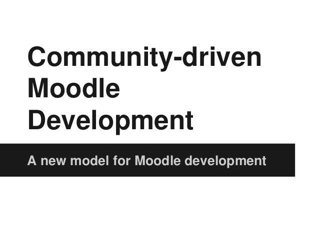 Community-driven Moodle Development A new model for Moodle development