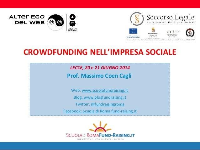 1 LECCE, 20 e 21 GIUGNO 2014 Prof. Massimo Coen Cagli Web: www.scuolafundraising.it Blog: www.blogfundraising.it Twitter: ...