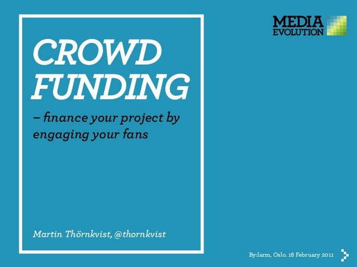 Crowdfunding - finance your project by engaging your fans