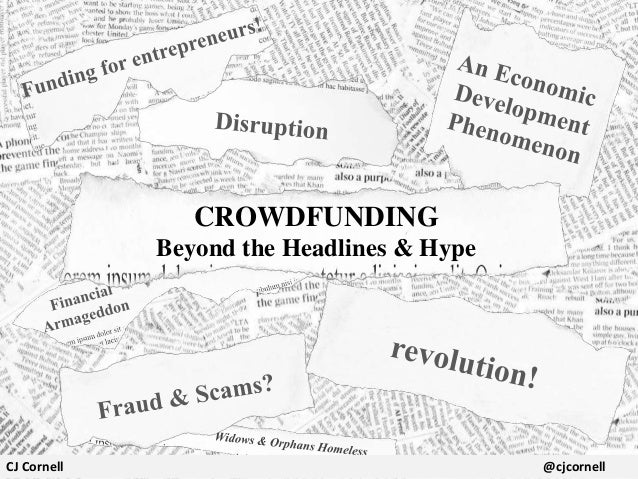 CROWDFUNDING Beyond the Headlines & Hype  CJ Cornell  @cjcornell