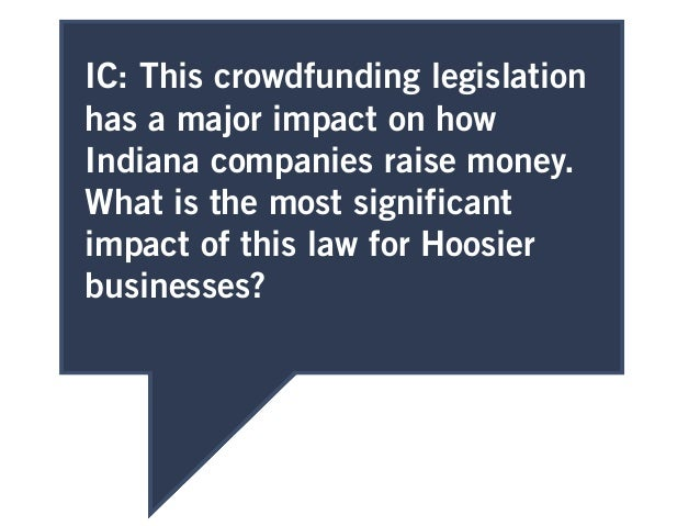 IC: This crowdfunding legislation has a major impact on how Indiana companies raise money. What is the most significant im...