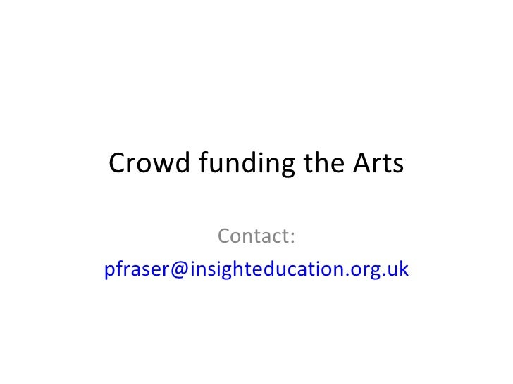 Crowd funding the Arts Contact: [email_address]