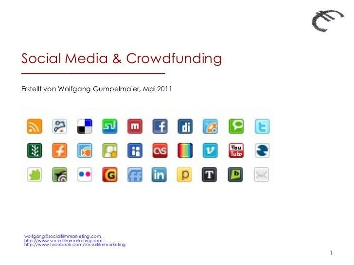 Social Media & Crowdfunding  Erstellt von Wolfgang Gumpelmaier, Mai 2011 [email_address] http://www.socialfilmmarketing.co...