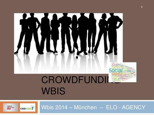 1  CROWDFUNDING WBIS Wbis 2014 – München – ELO - AGENCY