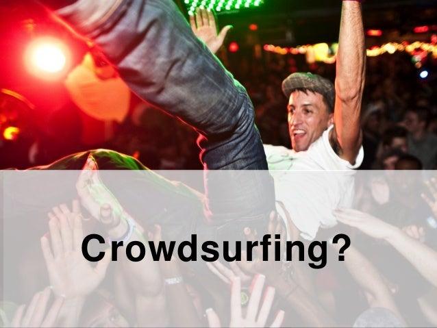 Crowdsurfing?