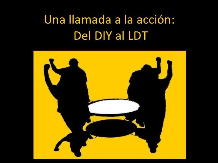 Una llamada a la acción:  Del DIY al LDT