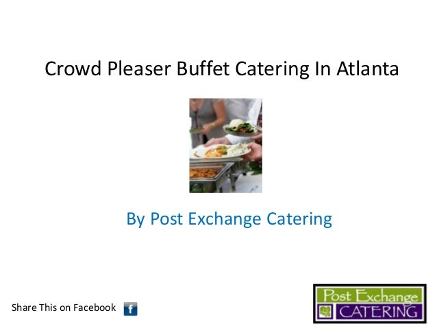Crowd Pleaser Buffet Catering In Atlanta  By Post Exchange Catering  Share This on Facebook