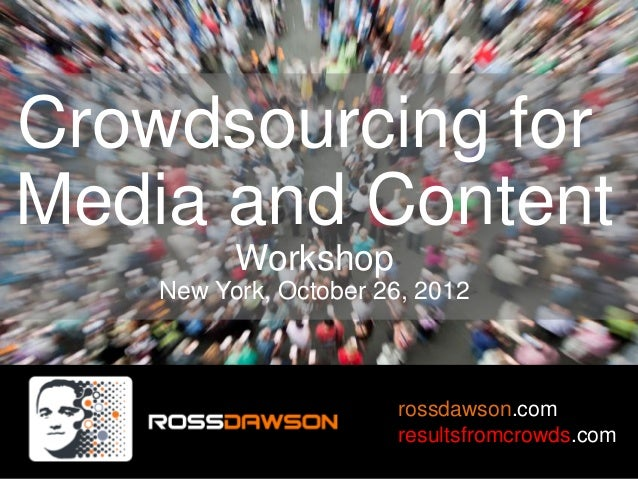 Crowdsourcing forMedia and Content          Workshop    New York, October 26, 2012                        rossdawson.com  ...