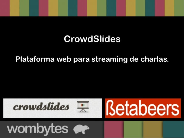 CrowdSlidesPlataforma web para streaming de charlas.