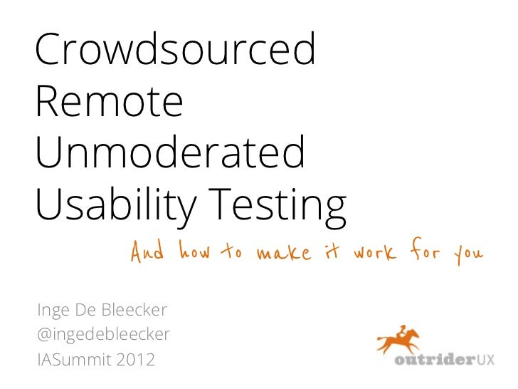 CrowdsourcedRemoteUnmoderatedUsability Testing           And how to make it work for youInge De Bleecker@ingedebleeckerIAS...