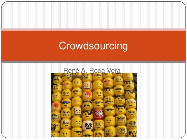 René A. Roca Vera<br />Crowdsourcing<br />