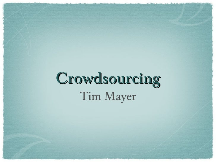 Crowdsourcing <ul><li>Tim Mayer </li></ul>