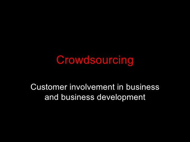 Crowdsourcing Customer involvement in business and business development
