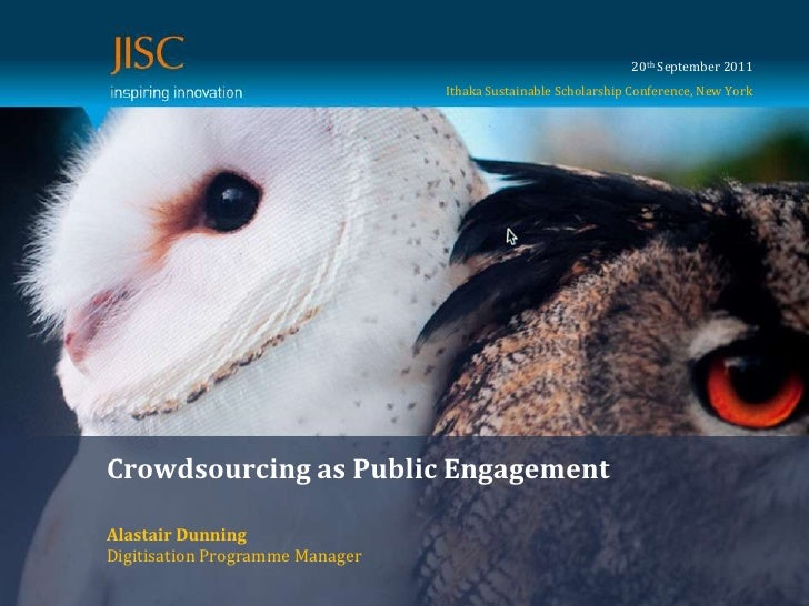20th September 2011<br />Ithaka Sustainable Scholarship Conference, New York<br />Crowdsourcing as Public Engagement<br />...