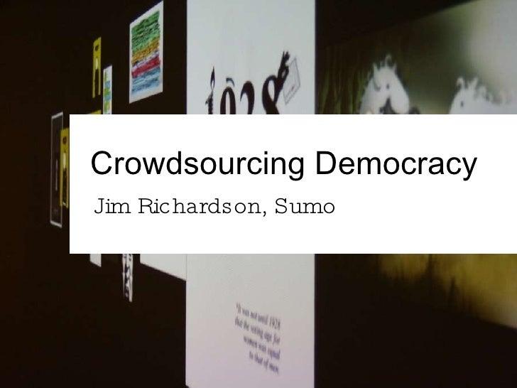 Crowdsourcing Democracy Jim Richardson, Sumo
