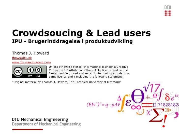 Crowdsoucing & Lead usersIPU - Brugerinddragelse i produktudviklingThomas J. Howardthow@dtu.dkwww.thomasjhoward.com       ...