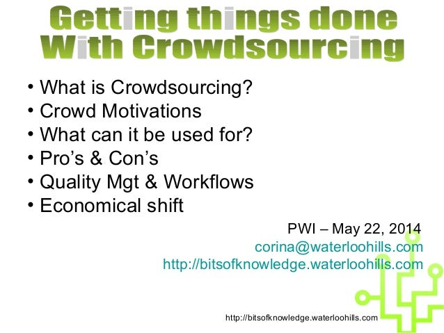 http://bitsofknowledge.waterloohills.com • What is Crowdsourcing? • Crowd Motivations • What can it be used for? • Pro's &...