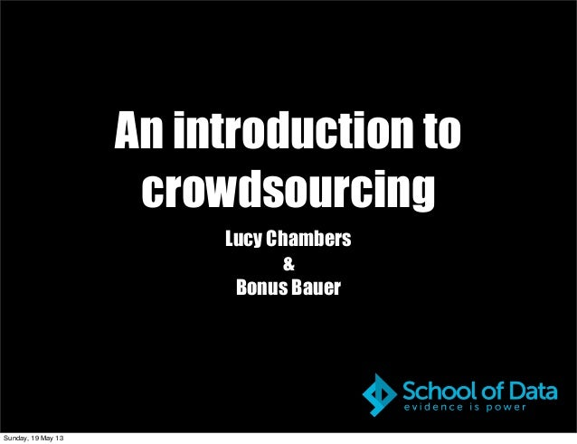 An introduction tocrowdsourcingLucy Chambers&Bonus BauerSunday, 19 May 13