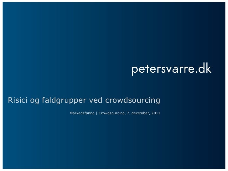 Risici og faldgrupper ved crowdsourcing Markedsføring   Crowdsourcing, 7. december, 2011