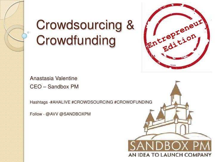Crowdsourcing &  CrowdfundingAnastasia ValentineCEO – Sandbox PMHashtags -#AHALIVE #CROWDSOURCING #CROWDFUNDINGFollow - @A...