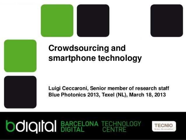 Crowdsourcing andsmartphone technologyLuigi Ceccaroni, Senior member of research staffBlue Photonics 2013, Texel (NL), Mar...