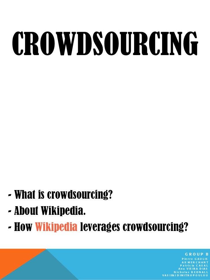 CROWDSOURCING <ul><li>- What is crowdsourcing? </li></ul><ul><li>- About Wikipedia. </li></ul><ul><li>- How  Wikipedia  le...