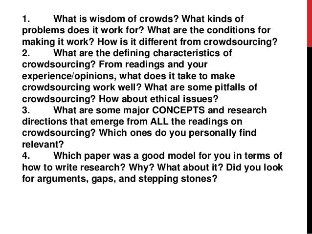 1. What is wisdom of crowds? What kinds of problems does it work for? What are the conditions for making it work? How is i...