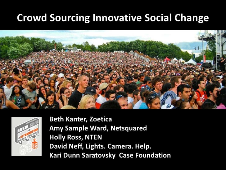 Crowd Sourcing Innovative Social Change <br />Beth Kanter, Zoetica<br />Amy Sample Ward, Netsquared<br />Holly Ross, NTEN<...