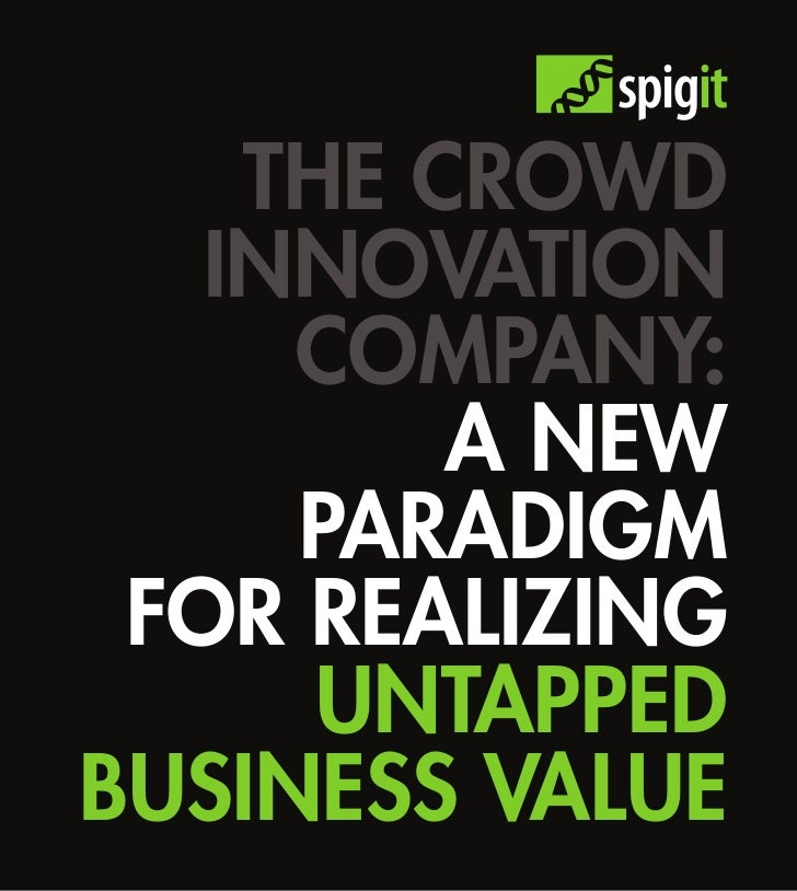 THE CROWD   INNOVATION     COMPANY:         A NEW     PARADIGM FOR REALIZING      UNTAPPEDBUSINESS VALUE