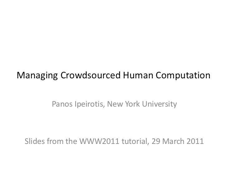 Managing Crowdsourced Human ComputationManaging Crowdsourced Human Computation        Panos Ipeirotis, New York University...