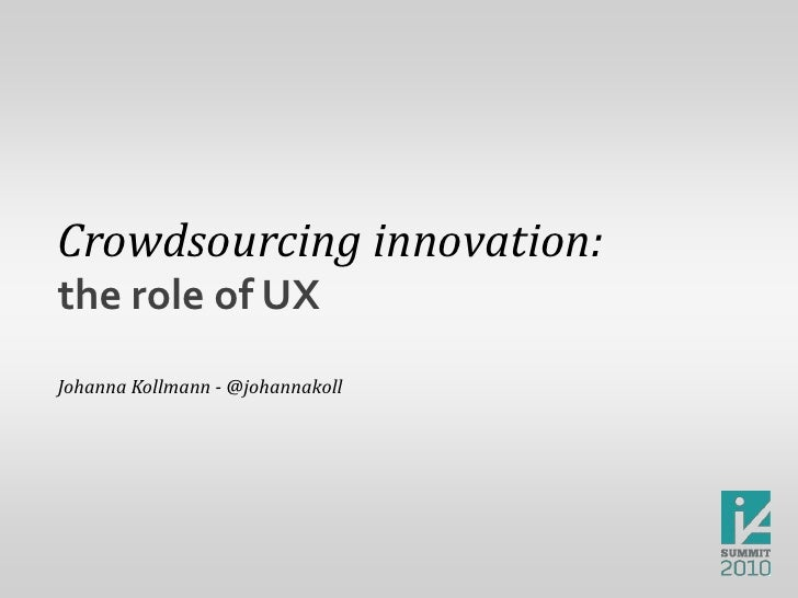 Crowdsourcing innovation:<br />the role of UX<br />Johanna Kollmann - @johannakoll<br />