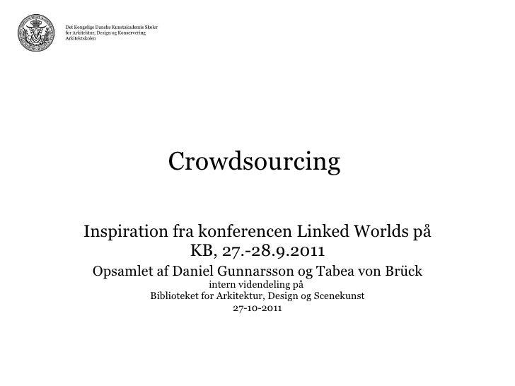 Crowdsourcing  Inspiration fra konferencen Linked Worlds på KB, 27.-28.9.2011 Opsamlet af Daniel Gunnarsson og Tabea von B...