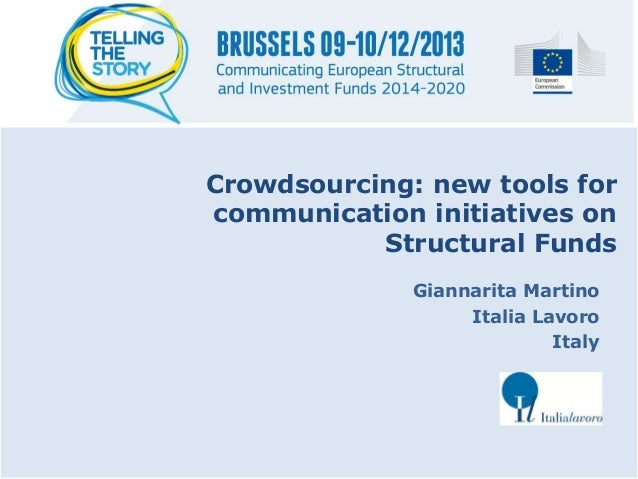 Crowdsourcing: new tools for communication initiatives on Structural Funds Giannarita Martino Italia Lavoro Italy